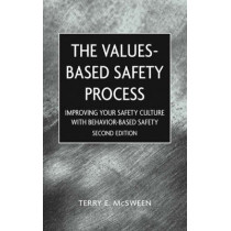 Values-Based Safety Process: Improving Your Safety Culture With Behavior-Based Safety by Terry E. McSween, 9780471220497