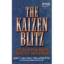 The Kaizen Blitz: Accelerating Breakthroughs in Productivity and Performance by Anthony C. Laraia, 9780471246480