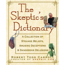 The Skeptic's Dictionary: A Collection of Strange Beliefs, Amusing Deceptions, and Dangerous Delusions by Roberta Carroll, 9780471272427