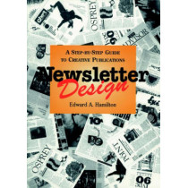 Newsletter Design: A Step-by-Step Guide to Creative Publications by Edward A. Hamilton, 9780471285922