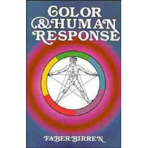 Color and Human Response: Aspects of Light and Color Bearing on the Reactions of Living Things and the Welfare of Human Beings by Faber Birren, 9780471288640
