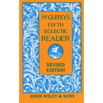 McGuffey's Fifth Eclectic Reader by William Holmes McGuffey, 9780471288923
