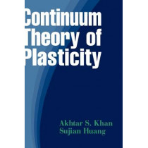 Continuum Theory of Plasticity by Akhtar S. Khan, 9780471310433