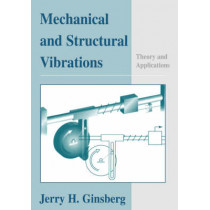 Mechanical and Structural Vibrations: Theory and Applications by Jerry H. Ginsberg, 9780471370840