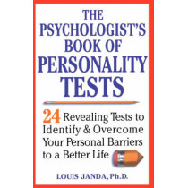 The Psychologist's Book of Personality Tests: 24 Revealing Tests to Identify and Overcome Your Personal Barriers to a Better Life by Louis H. Janda, 9780471371021