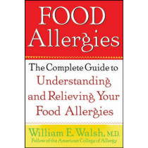 Food Allergies: The Complete Guide to Understanding and Relieving Your Food Allergies by William E. Walsh, 9780471382683