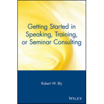 Getting Started in Speaking, Training, or Seminar Consulting by Robert W. Bly, 9780471388821