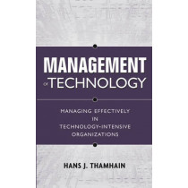 Management of Technology: Managing Effectively in Technology-Intensive Organizations by Hans J. Thamhain, 9780471415510