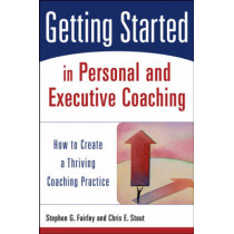 Getting Started in Personal and Executive Coaching: How to Create a Thriving Coaching Practice by Stephen G. Fairley, 9780471426240