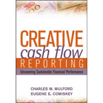 Creative Cash Flow Reporting: Uncovering Sustainable Financial Performance by Charles W. Mulford, 9780471469186