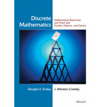 Discrete Mathematics: Mathematical Reasoning and Proof with Puzzles, Patterns, and Games by Douglas E. Ensley, 9780471476023