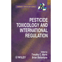 Pesticide Toxicology and International Regulation by Timothy T. Marrs, 9780471496441