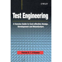 Test Engineering: A Concise Guide to Cost-effective Design, Development and Manufacture by Patrick O'Connor, 9780471498827