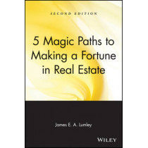 5 Magic Paths to Making a Fortune in Real Estate by James E.A. Lumley, 9780471548256