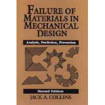 Failure of Materials in Mechanical Design: Analysis, Prediction, Prevention by Jack A. Collins, 9780471558910