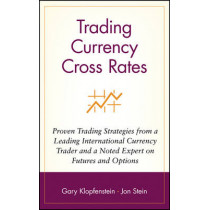 Trading Currency Cross Rates: Proven Trading Strategies from a Leading International Currency Trader and a Noted Expert on Futures and Options by Gary Klopfenstein, 9780471569480