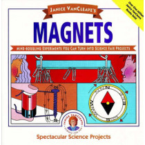 Janice VanCleave's Magnets: Mind-boggling Experiments You Can Turn Into Science Fair Projects by Janice VanCleave, 9780471571063