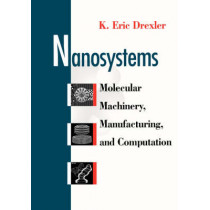 Nanosystems: Molecular Machinery, Manufacturing, and Computation by K. Eric Drexler, 9780471575184