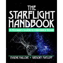 The Starflight Handbook: A Pioneer's Guide to Interstellar Travel by Eugene F. Mallove, 9780471619123