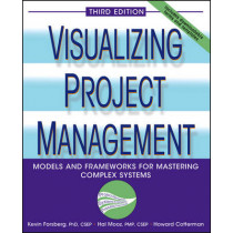 Visualizing Project Management: Models and Frameworks for Mastering Complex Systems by Kevin Forsberg, 9780471648482