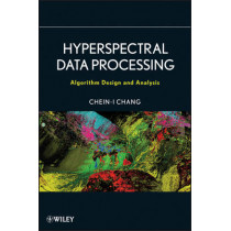 Hyperspectral Data Processing: Algorithm Design and Analysis by Chein-I Chang, 9780471690566