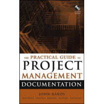 The Practical Guide to Project Management Documentation by John Rakos, 9780471693093