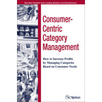 Consumer-Centric Category Management: How to Increase Profits by Managing Categories Based on Consumer Needs by ACNielsen, 9780471703594