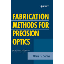 Fabrication Methods for Precision Optics by Hank H. Karow, 9780471703792