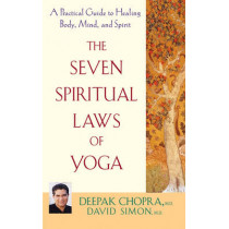 The Seven Spiritual Laws of Yoga: A Practical Guide to Healing Body, Mind, and Spirit by Deepak Chopra, 9780471736271