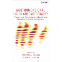 Multidimensional Liquid Chromatography: Theory and Applications in Industrial Chemistry and the Life Sciences by Steven A. Cohen, 9780471738473