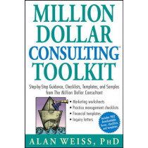 Million Dollar Consulting Toolkit: Step-by-Step Guidance, Checklists, Templates, and Samples from The Million Dollar Consultant by Alan Weiss, 9780471740278