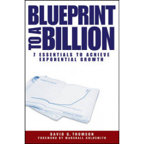 Blueprint to a Billion: 7 Essentials to Achieve Exponential Growth by David G. Thomson, 9780471747475