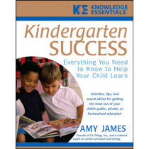 Kindergarten Success: Everything You Need to Know to Help Your Child Learn by Al James, 9780471748137