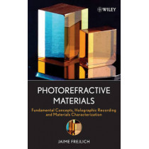 Photorefractive Materials: Fundamental Concepts, Holographic Recording and Materials Characterization by Jaime Frejlich, 9780471748663