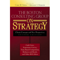 The Boston Consulting Group on Strategy: Classic Concepts and New Perspectives by Carl W. Stern, 9780471757221
