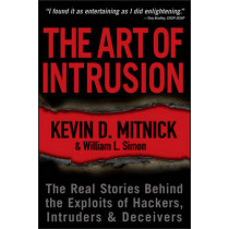 The Art of Intrusion: The Real Stories Behind the Exploits of Hackers, Intruders and Deceivers by Kevin D. Mitnick, 9780471782667