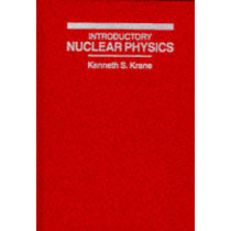 Introductory Nuclear Physics by Kenneth S. Krane, 9780471805533
