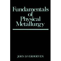 Fundamentals of Physical Metallurgy by John D. Verhoeven, 9780471906162