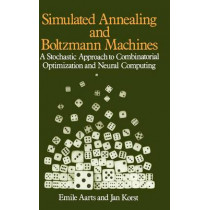 Simulated Annealing and Boltzmann Machines: A Stochastic Approach to Combinatorial Optimization and Neural Computing by Emile Aarts, 9780471921462