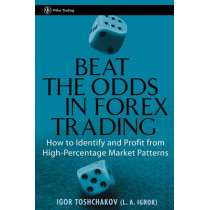 Beat the Odds in Forex Trading: How to Identify and Profit from High Percentage Market Patterns by Igor R. Toshchakov, 9780471933311
