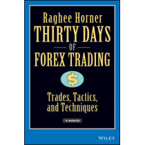 Thirty Days of FOREX Trading: Trades, Tactics, and Techniques by Raghee Horner, 9780471934417