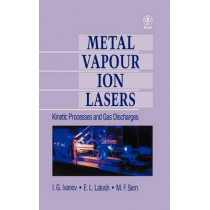 Metal Vapour Ion Lasers: Kinetic Processes and Gas Discharges by I. G. Ivanov, 9780471955634
