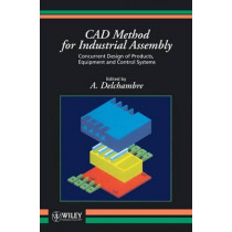 CAD Method for Industrial Assembly: Concurrent Design of Products, Equipment and Control Systems by Alain Delchambre, 9780471962618