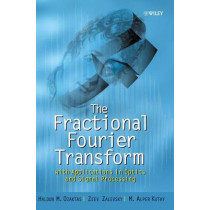 The Fractional Fourier Transform: with Applications in Optics and Signal Processing by Haldun M. Ozaktas, 9780471963462