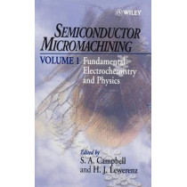 Semiconductor Micromachining: Fundamental Electrochemistry and Physics by S. A. Campbell, 9780471966814