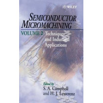 Semiconductor Micromachining: Techniques and Industrial Applications by S. A. Campbell, 9780471966821