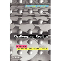 Challenging Reality: In Search of the Future Organization by Christopher Barnatt, 9780471970729
