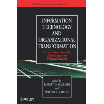 Information Technology and Organizational Transformation: Innovation for the 21st Century Organization by Robert D. Galliers, 9780471970736