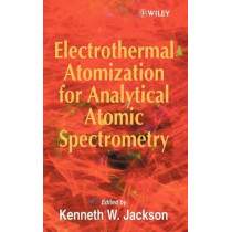 Electrothermal Atomization for Analytical Atomic Spectrometry by Kenneth W. Jackson, 9780471974253