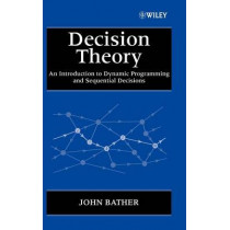 Decision Theory: An Introduction to Dynamic Programming and Sequential Decisions by John Bather, 9780471976486